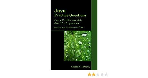 Java Practice Questions: Oracle Certified Associate, Java SE 7 Programmer (OCAJP) (Spanish Edition) 1, Esteban Herrera, eBook - Amazon.com