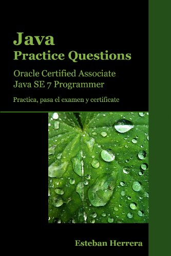 Java Practice Questions: Oracle Certified Associate, Java SE 7 Programmer (OCAJP) (