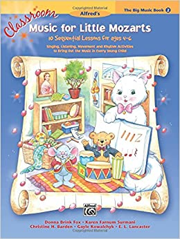 Classroom Music for Little Mozarts -- The Big Music Book, Bk 2: 10 Sequential Lessons for Ages 4-6 (Big Book)