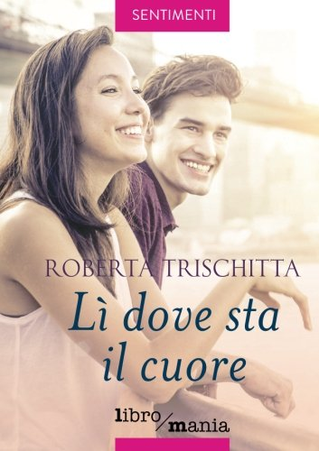 Lì Dove Sta Il Cuore Italian Edition Trischitta Roberta 9788833100166 Amazon Com Books
