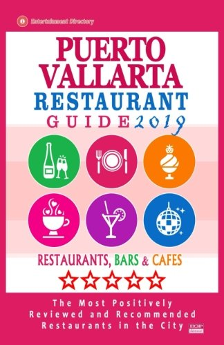 Puerto Vallarta Restaurant Guide 2019: Best Rated Restaurants in Puerto Vallarta, Mexico - Restaurants, Bars and Cafes recommended for Tourist, 2019 (Best Food In Mexico City)