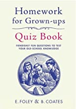 Homework for Grown-Ups Quiz Book: Fiendishly fun questions to test your old-school knowledge by Foley, Elizabeth, Coates, Beth (2011) Hardcover