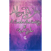 Always Be You: A Chameleon Moon Short Story (Chameleon Moon Short Stories Book 3)