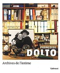 Françoise Dolto : Archives de l'intime par Françoise Dolto