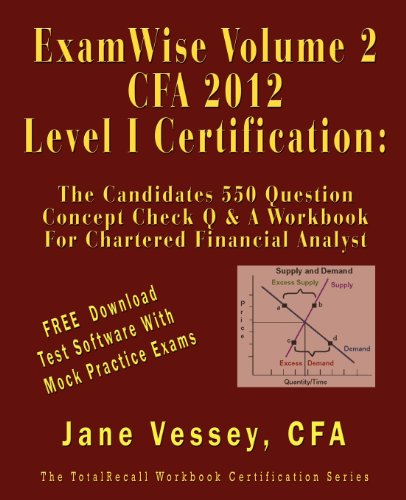 ExamWise®  Volume 2 For 2012 CFA ® Level I Certification The Second Candidates Question And Answer Workbook For Chartered Financial Analyst (with Download Practice Exam Software)