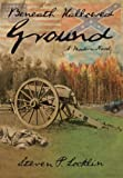 Beneath Hallowed Ground, Steven P. Locklin, 1938821173