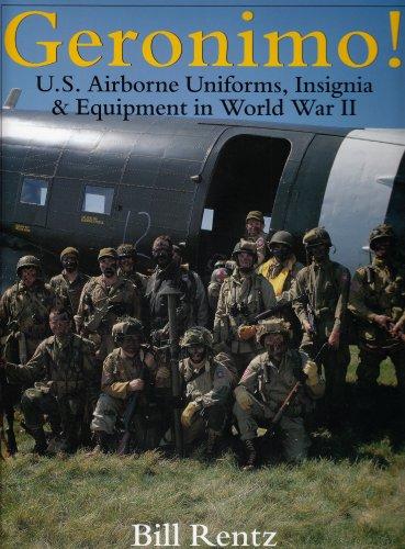 Geronimo!: U.S. Airborne Uniforms, Insignia & Equipment in World War II (Schiffer Military History)