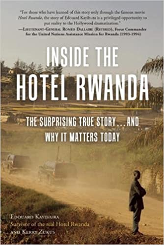 inside the hotel rwanda the surprising true story and why it  inside the hotel rwanda the surprising true story and why it matters today edouard kayihura kerry zukus 9781937856748 com books