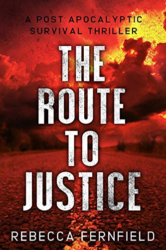The Route to Justice: A Post Apocalyptic Thriller (A World Torn Down Book 5) by [Fernfield, Rebecca]