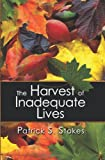 The Harvest of Inadequate Lives, Patrick S. Stokes, 1609113330