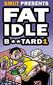 Fat Idle B**tard Issue 1: Smut Presents (Smut Presents Fat