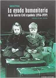 Ayuda humanitaria en la Guerra Civil Española 1936-1939 ,La ...