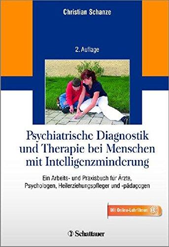 Psychiatrische Diagnostik und Therapie bei Menschen mit Intelligenzminderung: Ein Arbeits- und Praxisbuch für Ärzte, Psychologen, Heilerziehungspfleger und -pädagogen - Mit Online-Lehrfilmen