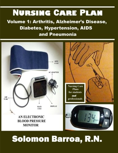 Nursing Care Plan (Arthritis, Alzheimer's disease, Diabetes Mellitus, Hypertension, AIDS and Pneumonia) (Volume 1)