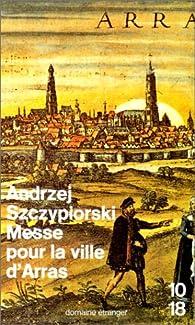 Messe pour la ville d'Arras par Andrzej Szczypiorski