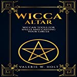 Wicca Altar: Wiccan Tools for Spells, and Casting Your Circle | Valerie W. Holt