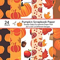 Pumpkin Scrapbook Paper - Double Sided: 24 Fall Scrapbooking Craft Sheets - Kids / Adult Collection Kit