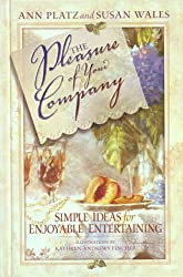 The Pleasure of Your Company: Simple Ideas for Enjoyable Entertaining
