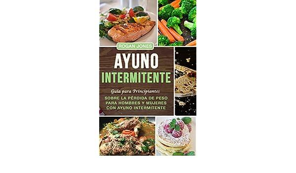 Ayuno Intermitente: Guía para Principiantes sobre la Pérdida de Peso para Hombres y Mujeres con Ayuno Intermitente (Libro en Español/Intermittent Fasting .
