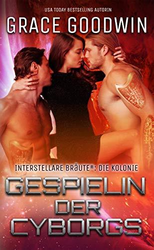 Gespielin der Cyborgs (Die Interstellaren Bräute: Die Kolonie 2) (German Edition)