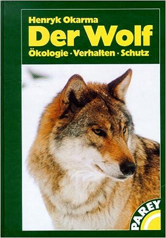 Der Wolf. Ökologie, Verhalten, Schutz: Amazon.de: Henryk Okarma ...
