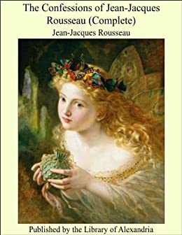 The Confessions Of Jean Jacques Rousseau Complete