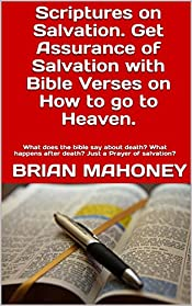 Scriptures on Salvation.  Get Assurance of Salvation with Bible Verses on  How to go to Heaven.: What does the bible say about death? What happens after death? Just a Prayer of salvation?