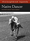 img - for Native Dancer: Thoroughbred Legend (Thoroughbred Legends (Unnumbered)) by Eva Jolene Boyd (2007-09-01) book / textbook / text book