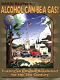 img - for Alcohol Can Be a Gas!: Fueling an Ethanol Revolution for the 21st Century book / textbook / text book