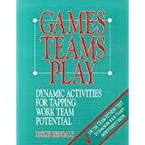 Games Teams Play: Dynamic Activities for Tapping Work Team Potential