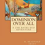 Dominion Over All: A Zak Bates Eco Adventure | W. Bradford Swift