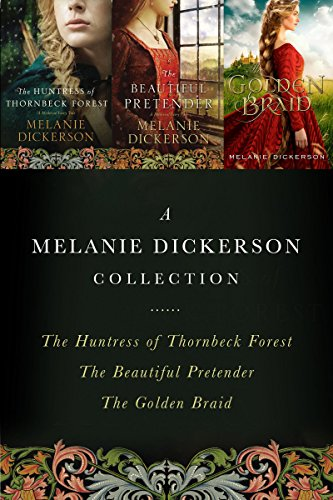 A Melanie Dickerson Collection: The Huntress of Thornbeck Forest, The Beautiful Pretender, The Golden Braid (A Medieval Fairy Tale) - Beautiful Braids