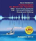 Funkverkehr an Bord von Yachten - Praxis und Prüfung: SRC - Short Range Certificate, UBI - Binnenschifffahrtsfunk, LRC - Long Range Certificate