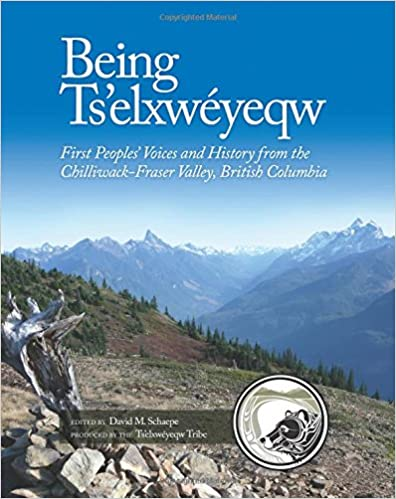 Being Tselxw/éyeqw British Columbia First Peoples Voices and History from the Chilliwack-Fraser Valley