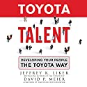 Toyota Talent: Developing Your People the Toyota Way Audiobook by Jeffrey K. Liker, David P. Meier Narrated by Dave Clark