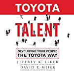 Toyota Talent: Developing Your People the Toyota Way | Jeffrey K. Liker,David P. Meier