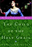 The Child of the Holy Grail, Rosalind Miles, 0609809563