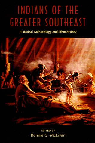 Indians of the Greater Southeast: Historical Archaeology and Ethnohistory (Co-published with The Society for Historical