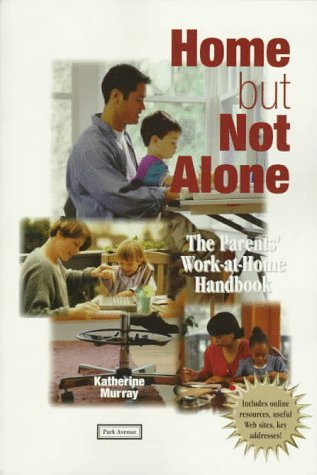 Home but Not Alone: The Parents' Work-At-Home Handbook