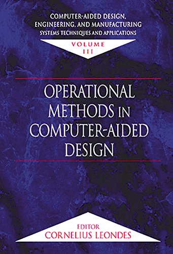 Computer-Aided Design, Engineering, and Manufacturing: Systems Techniques and Applications, Volume III, Operational Methods in Computer-Aided Design: 3 Pdf