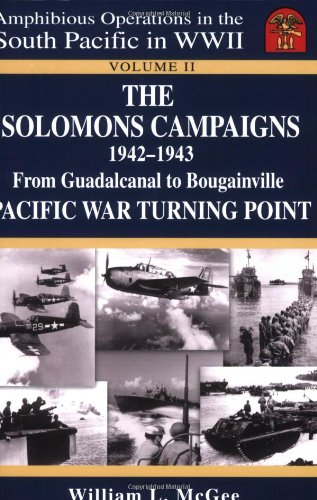 (The Solomons Campaigns, 1942-1943: From Guadalcanal to Bougainville, Pacific War Turning Point (Amphibious Operations in the South Pacific in WWII))