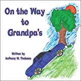 On the Way to Grandpa's, Anthony W. Thebeau, 1607494302