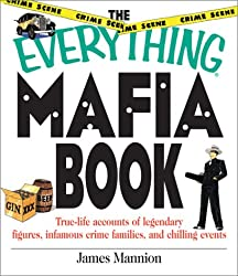 The Everything Mafia Book: True Life Accounts of Legendary Figures, Infamous Crime Families, and Chilling Events