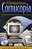 A Communications Cornucopia : Markle Foundation Essays on Information Policy, , 0815761155