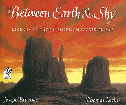 Between Earth & Sky: Legends of Native American Sacred Places