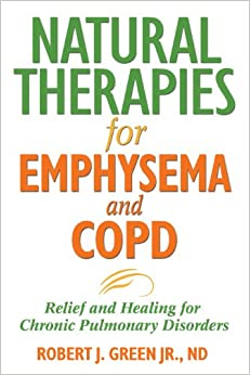 Natural Therapies For Emphysema And Copd: Relief And Healing For Chronic Pulmonary Disorders por Robert J. Green