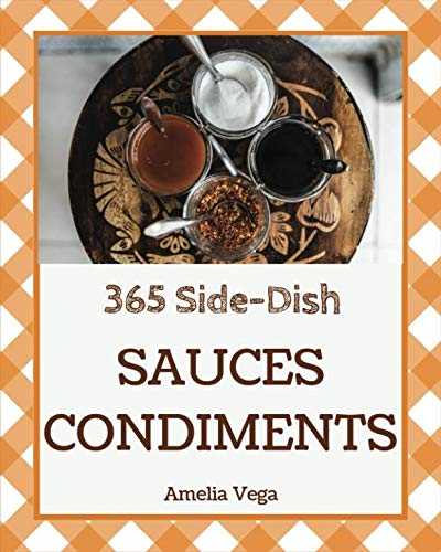 Sauces & Condiments 365: Enjoy 365 Days With Amazing Sauces & Condiments Recipes In Your Own Sauces & Condiments Cookbook! [Book 1] by Amelia Vega