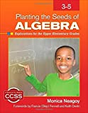 Planting the Seeds of Algebra, 3-5: Explorations for the Upper Elementary Grades by Monica M. Neagoy (2014-12-23)