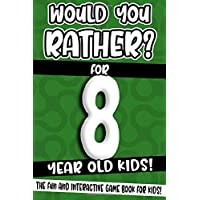 Would You Rather? For 8 Year Old Kids!: The Fun And Interactive Game Book For Kids! (Would You Rather Game Book)