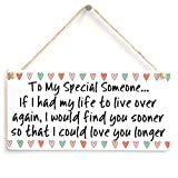 Wooden Hanging Sign To My Special Someone...; If I had my life to live over again ...;- Sweet Little Partner Or Boyfriend Gift Idea 8'' X 12''